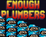 Enough Plumbers